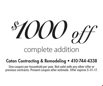 $1000 off complete addition. One coupon per household per year. Not valid with any other offer or previous contracts. Present coupon after estimate. Offer expires 5-31-17.