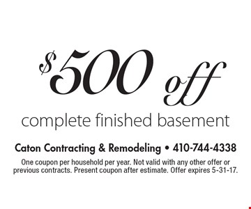 $500 off complete finished basement. One coupon per household per year. Not valid with any other offer or previous contracts. Present coupon after estimate. Offer expires 5-31-17.
