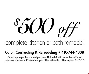 $500 off complete kitchen or bath remodel. One coupon per household per year. Not valid with any other offer or previous contracts. Present coupon after estimate. Offer expires 5-31-17.