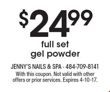 $24.99 full set gel powder. With this coupon. Not valid with other offers or prior services. Expires 4-10-17.