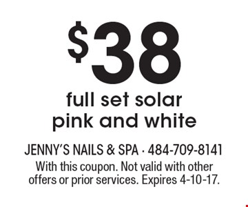 $38 full set solar pink and white. With this coupon. Not valid with other offers or prior services. Expires 4-10-17.