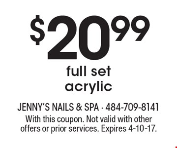 $20.99 full set acrylic. With this coupon. Not valid with other offers or prior services. Expires 4-10-17.