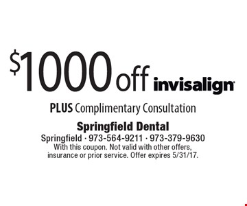 $1000 off Invisalign. PLUS Complimentary Consultation. With this coupon. Not valid with other offers, insurance or prior service. Offer expires 5/31/17.