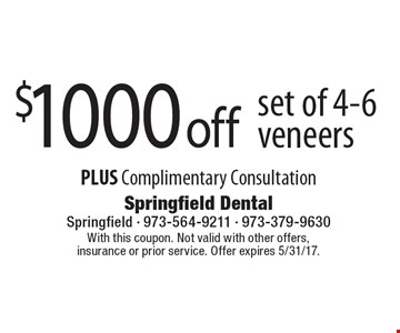 $1000 off set of 4-6 veneers. PLUS Complimentary Consultation. With this coupon. Not valid with other offers, insurance or prior service. Offer expires 5/31/17.