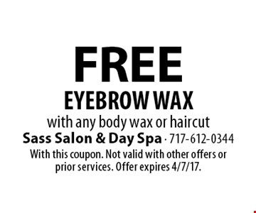 Free eyebrow wax with any body wax or haircut. With this coupon. Not valid with other offers or prior services. Offer expires 4/7/17.