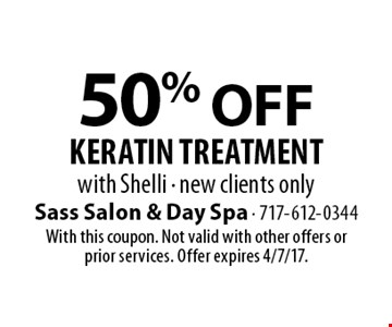 50% off keratin treatment with Shelli. New clients only. With this coupon. Not valid with other offers or prior services. Offer expires 4/7/17.
