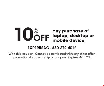 10% Off any purchase of laptop, desktop or mobile device. With this coupon. Cannot be combined with any other offer, promotional sponsorship or coupon. Expires 4/14/17.