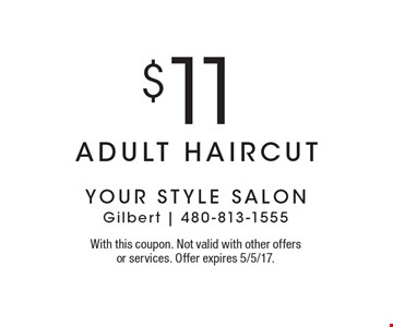 $11 adult haircut. With this coupon. Not valid with other offers or services. Offer expires 5/5/17.
