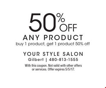 50% OFF any Product. Buy 1 product, get 1 product 50% off. With this coupon. Not valid with other offers or services. Offer expires 5/5/17.