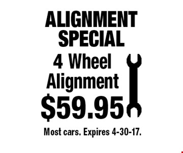 ALIGNMENT SPECIAL 4 Wheel Alignment $59.95. Most cars. Expires 4-30-17.