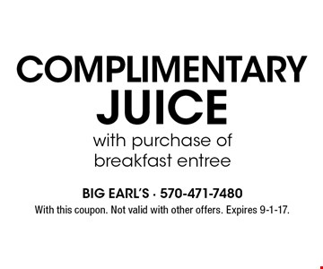 Complimentary juice with purchase of breakfast entree. With this coupon. Not valid with other offers. Expires 9-1-17.