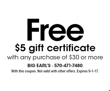 Free $5 gift certificate with any purchase of $30 or more. With this coupon. Not valid with other offers. Expires 9-1-17.