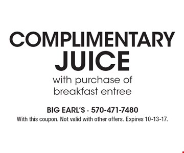 Complimentary juice with purchase of breakfast entree. With this coupon. Not valid with other offers. Expires 10-13-17.