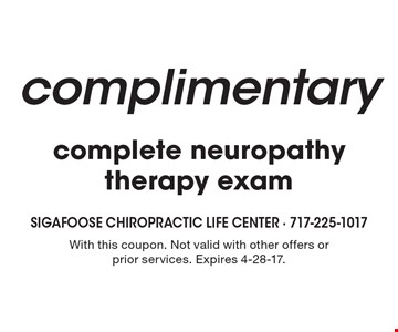 Complimentary complete neuropathy therapy exam. With this coupon. Not valid with other offers or prior services. Expires 4-28-17.