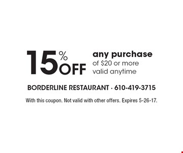 15% Off any purchase of $20 or more. Valid anytime. With this coupon. Not valid with other offers. Expires 5-26-17.