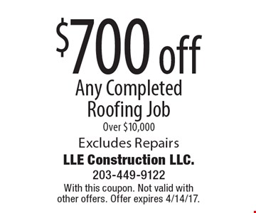 $700 off Any Completed Roofing Job Over $10,000 Excludes Repairs. With this coupon. Not valid with other offers. Offer expires 4/14/17.