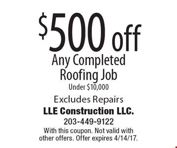 $500 off Any Completed Roofing Job Under $10,000 Excludes Repairs. With this coupon. Not valid with other offers. Offer expires 4/14/17.