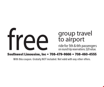 Free group travel to airport. Ride for 5th & 6th passengers on round trip reservations, $20 value. With this coupon. Gratuity NOT included. Not valid with any other offers.