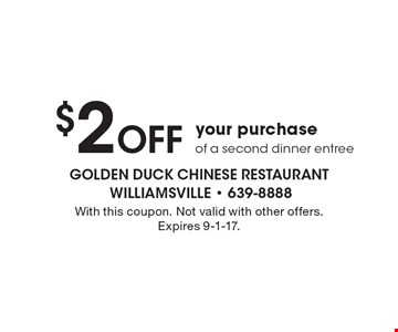 $2 OFF your purchase of a second dinner entree. With this coupon. Not valid with other offers. Expires 9-1-17.