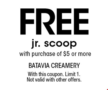 freejr. scoop with purchase of $5 or more. With this coupon. Limit 1. Not valid with other offers.