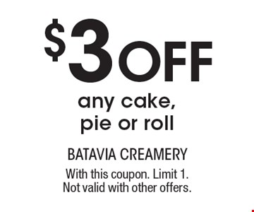 $3 Off any cake, pie or roll. With this coupon. Limit 1. Not valid with other offers.