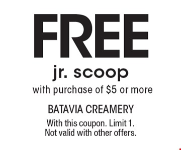 Free jr. scoop with purchase of $5 or more. With this coupon. Limit 1. Not valid with other offers.