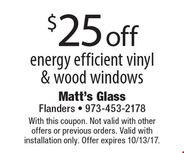 $25Off insulated glass repair not valid for in-shop repair. With this coupon. Not valid with other offers or previous orders. Valid with installation only. Expires 10-13-17.