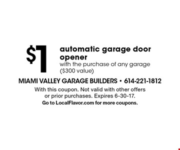 $1 automatic garage door opener with the purchase of any garage ($300 value). With this coupon. Not valid with other offers or prior purchases. Expires 6-30-17. Go to LocalFlavor.com for more coupons.