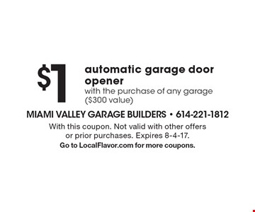 $1 automatic garage door opener with the purchase of any garage ($300 value). With this coupon. Not valid with other offers or prior purchases. Expires 8-4-17. Go to LocalFlavor.com for more coupons.