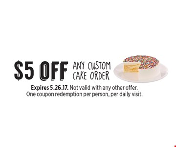 $5 off ANY CUSTOM CAKE ORDER. Expires 5.26.17. Not valid with any other offer. One coupon redemption per person, per daily visit.
