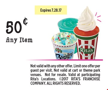50¢ off Any Item. Not valid with any other offer. Limit one offer per guest per visit. Not valid at cart or theme park venues.Not for resale. Valid at participating Rita's Locations. 2017 RITA'S FRANCHISE COMPANY. ALL RIGHTS RESERVED.
