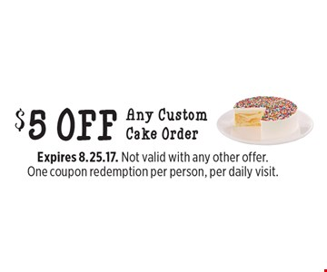 $5 off Any Custom Cake Order. Expires 8.25.17. Not valid with any other offer. One coupon redemption per person, per daily visit.