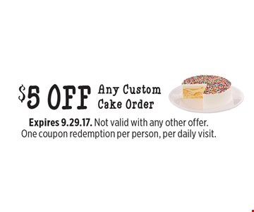 $5 off any custom cake order. Expires 9.29.17. Not valid with any other offer. One coupon redemption per person, per daily visit.