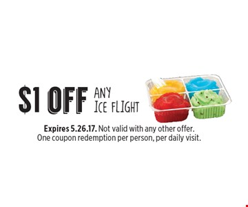 $1 off ANY ICE FLIGHT. Expires 5.26.17. Not valid with any other offer. One coupon redemption per person, per daily visit.