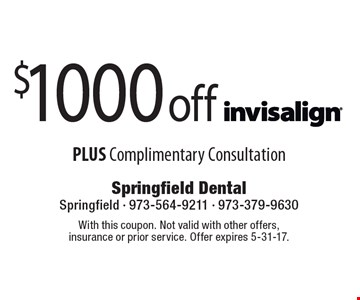 $1000 off Invisalign PLUS Complimentary Consultation. With this coupon. Not valid with other offers, insurance or prior service. Offer expires 5-31-17.
