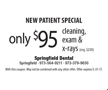 New Patient Special only $95 cleaning, exam & x-rays (reg. $250). With this coupon. May not be combined with any other offer. Offer expires 5-31-17.