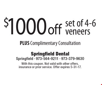 $1000 off set of 4-6 veneers PLUS Complimentary Consultation. With this coupon. Not valid with other offers, insurance or prior service. Offer expires 5-31-17.