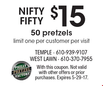 NIFTY FIFTY $15 50 pretzelslimit one per customer per visit. With this coupon. Not valid with other offers or prior purchases. Expires 5-29-17.