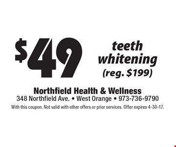 $49 teeth whitening (reg. $199). With this coupon. Not valid with other offers or prior services. Offer expires 4-30-17.