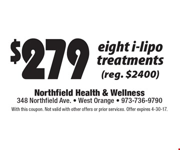 $279 eight i-lipo treatments (reg. $2400). With this coupon. Not valid with other offers or prior services. Offer expires 4-30-17.