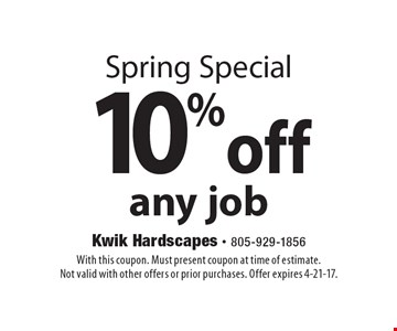 Spring Special. 10% off any job. With this coupon. Must present coupon at time of estimate. Not valid with other offers or prior purchases. Offer expires 4-21-17.