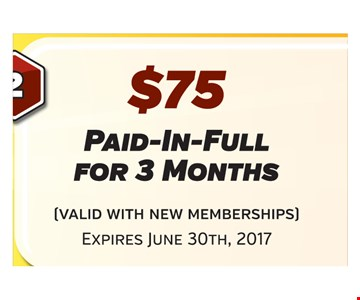 $75 paid-in-full for 3 months (valid with new memberships) Expires June 30, 2017
