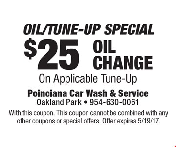 OIL/TUNE-UP SPECIAL $25 OIL CHANGE On Applicable Tune-Up. With this coupon. This coupon cannot be combined with any other coupons or special offers. Offer expires 5/19/17.