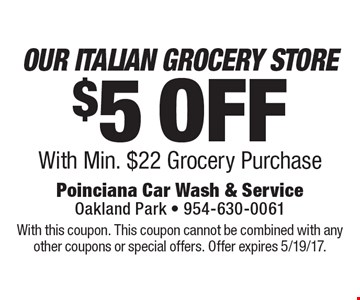 $5 OFF OUR ITALIAN GROCERY STORE With Min. $22 Grocery Purchase. With this coupon. This coupon cannot be combined with any other coupons or special offers. Offer expires 5/19/17.