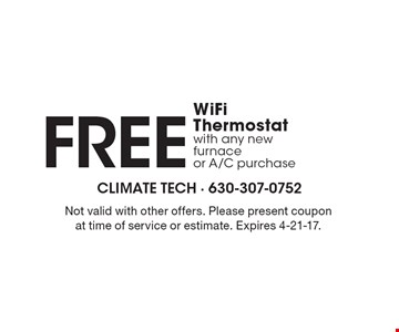 FREE WiFi Thermostat with any new furnace or A/C purchase. Not valid with other offers. Please present coupon at time of service or estimate. Expires 4-21-17.