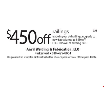 $450off railings trade in your old railings, upgrade to new & receive up to $450 offFREE removal of existing rails. Coupon must be presented. Not valid with other offers or prior services. Offer expires 4/7/17.
