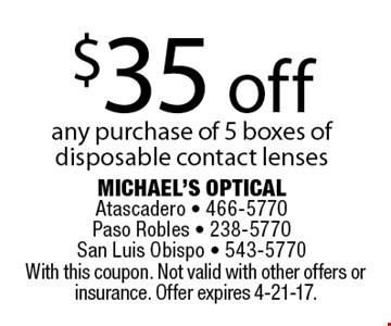 $35 off any purchase of 5 boxes of disposable contact lenses. With this coupon. Not valid with other offers or insurance. Offer expires 4-21-17.