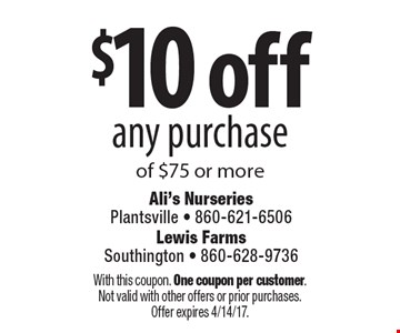 $10 off any purchase of $75 or more. With this coupon. One coupon per customer. Not valid with other offers or prior purchases. Offer expires 4/14/17.