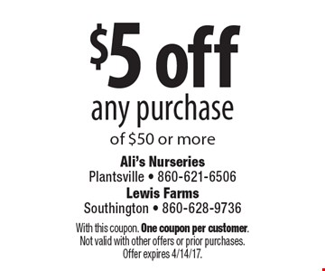 $5 off any purchase of $50 or more. With this coupon. One coupon per customer. Not valid with other offers or prior purchases. Offer expires 4/14/17.