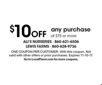 $10 Off any purchase of $75 or more. ONE COUPON PER CUSTOMER. With this coupon. Not valid with other offers or prior purchases. Expires 11-10-17.Go to LocalFlavor.com for more coupons.